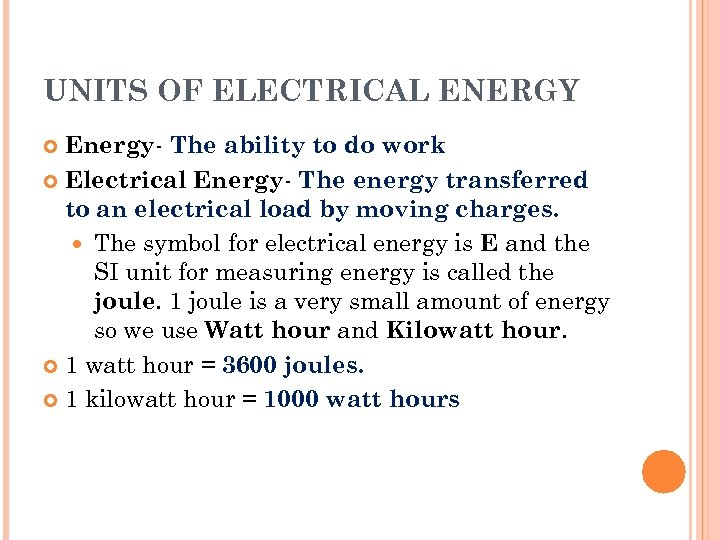 UNITS OF ELECTRICAL ENERGY Energy- The ability to do work Electrical Energy- The energy
