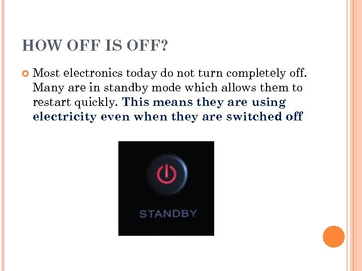 HOW OFF IS OFF? Most electronics today do not turn completely off. Many are