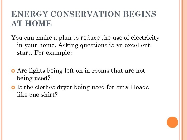 ENERGY CONSERVATION BEGINS AT HOME You can make a plan to reduce the use