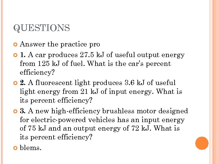 QUESTIONS Answer the practice pro 1. A car produces 27. 5 k. J of