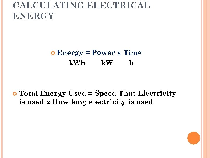 CALCULATING ELECTRICAL ENERGY Energy = Power x Time k. Wh k. W h Total