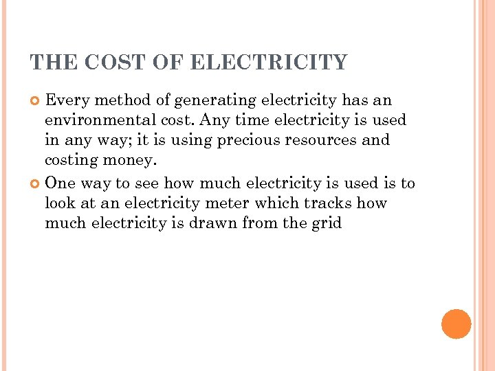 THE COST OF ELECTRICITY Every method of generating electricity has an environmental cost. Any
