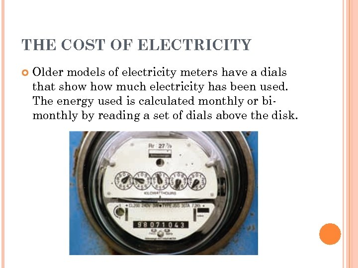 THE COST OF ELECTRICITY Older models of electricity meters have a dials that show