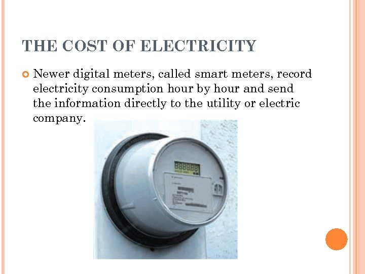 THE COST OF ELECTRICITY Newer digital meters, called smart meters, record electricity consumption hour