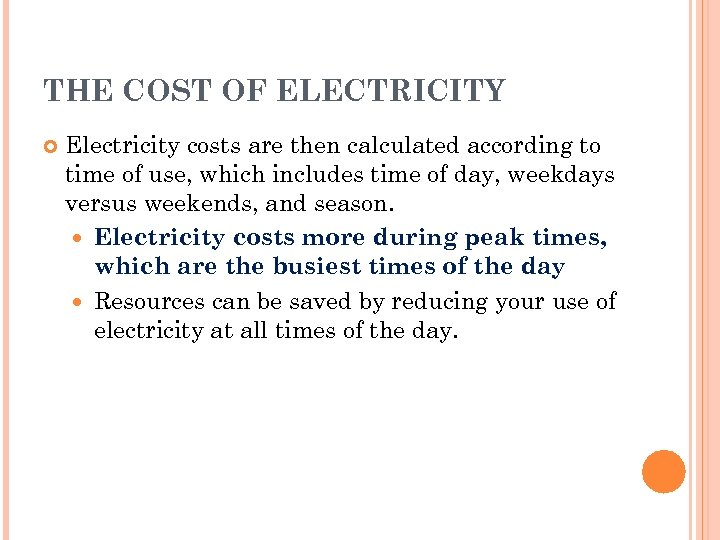 THE COST OF ELECTRICITY Electricity costs are then calculated according to time of use,