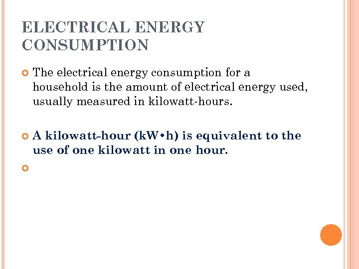 ELECTRICAL ENERGY CONSUMPTION The electrical energy consumption for a household is the amount of