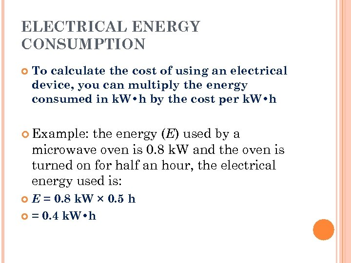 ELECTRICAL ENERGY CONSUMPTION To calculate the cost of using an electrical device, you can