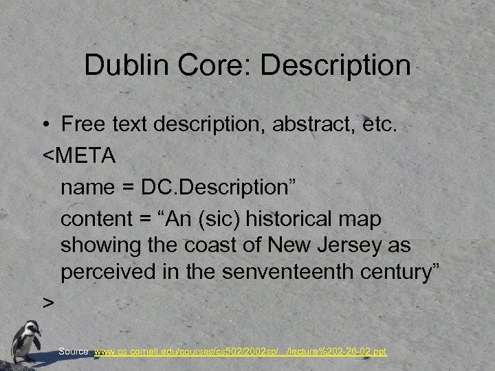 """Dublin Core: Description • Free text description, abstract, etc. <META name = DC. Description"""""""