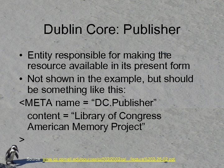 Dublin Core: Publisher • Entity responsible for making the resource available in its present