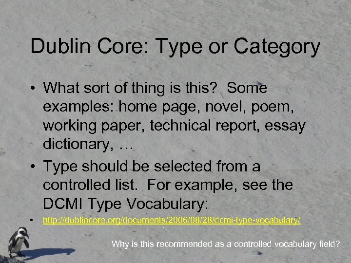 Dublin Core: Type or Category • What sort of thing is this? Some examples: