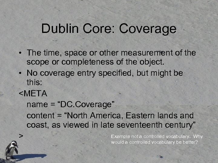 Dublin Core: Coverage • The time, space or other measurement of the scope or