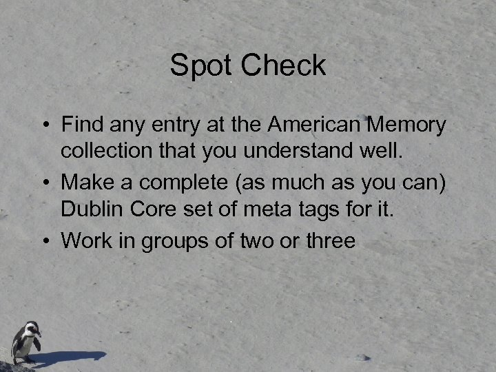 Spot Check • Find any entry at the American Memory collection that you understand