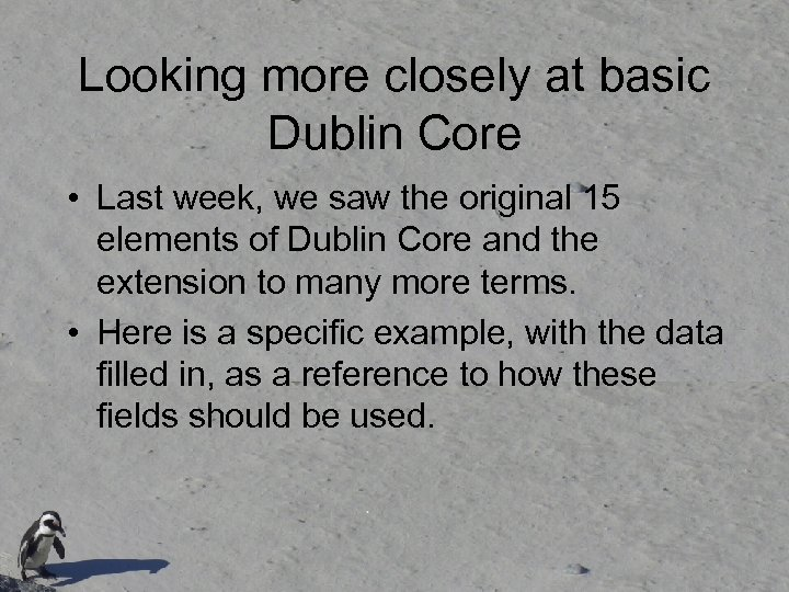 Looking more closely at basic Dublin Core • Last week, we saw the original