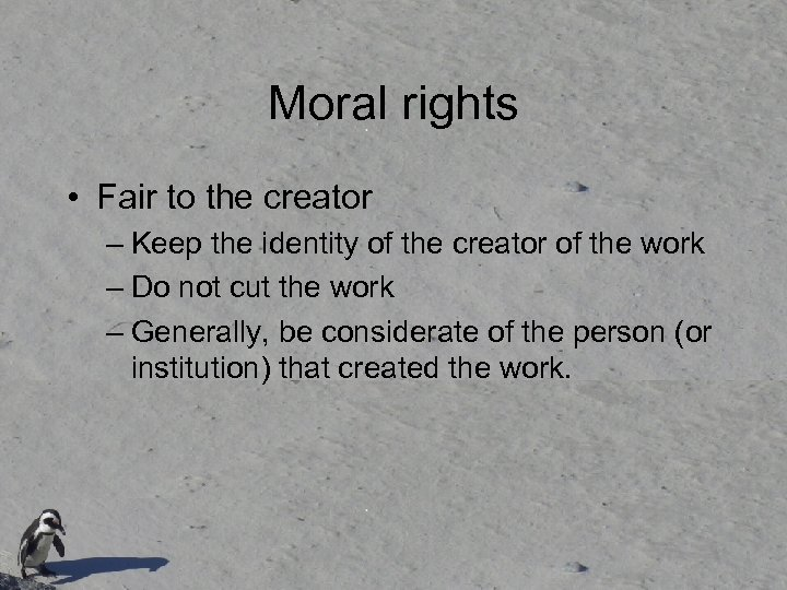 Moral rights • Fair to the creator – Keep the identity of the creator