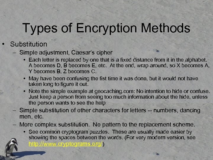 Types of Encryption Methods • Substitution – Simple adjustment, Caesar's cipher • Each letter