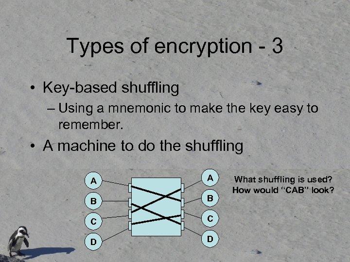 Types of encryption - 3 • Key-based shuffling – Using a mnemonic to make