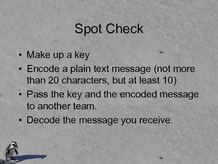 Spot Check • Make up a key • Encode a plain text message (not