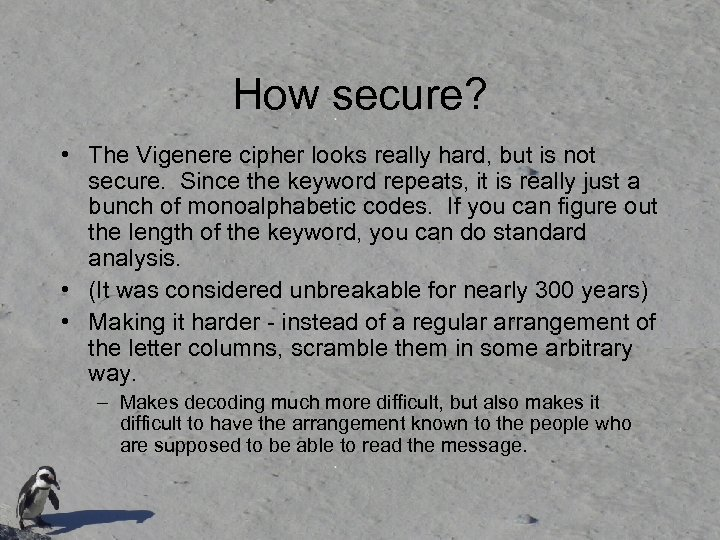 How secure? • The Vigenere cipher looks really hard, but is not secure. Since
