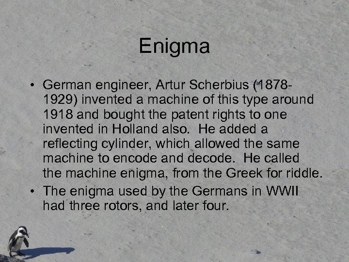 Enigma • German engineer, Artur Scherbius (18781929) invented a machine of this type around
