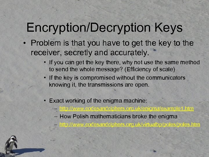Encryption/Decryption Keys • Problem is that you have to get the key to the