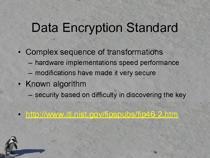 Data Encryption Standard • Complex sequence of transformations – hardware implementations speed performance –