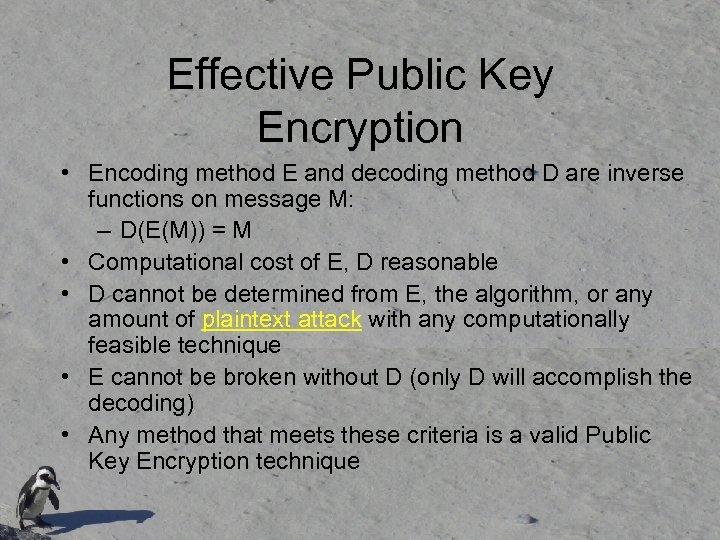 Effective Public Key Encryption • Encoding method E and decoding method D are inverse