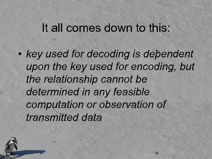 It all comes down to this: • key used for decoding is dependent upon