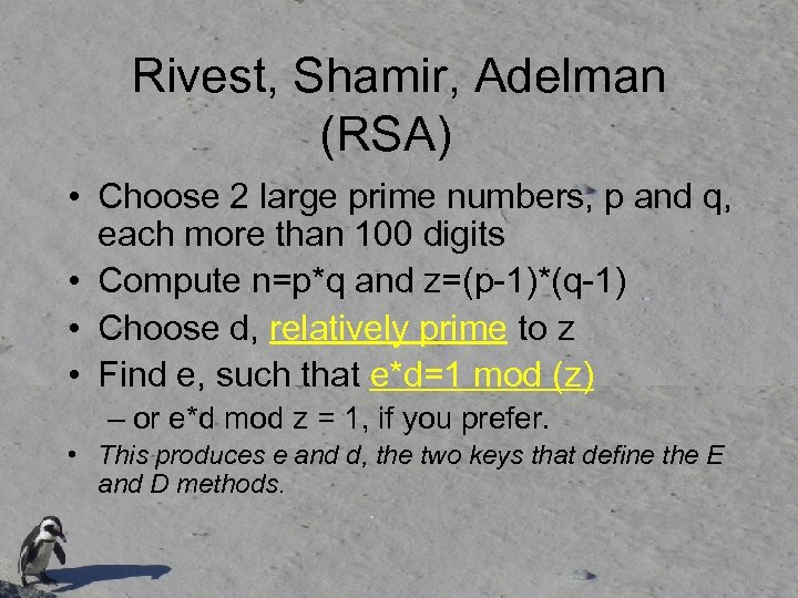 Rivest, Shamir, Adelman (RSA) • Choose 2 large prime numbers, p and q, each