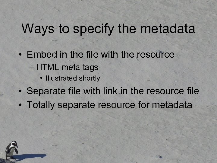 Ways to specify the metadata • Embed in the file with the resource –
