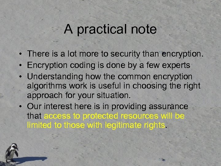 A practical note • There is a lot more to security than encryption. •