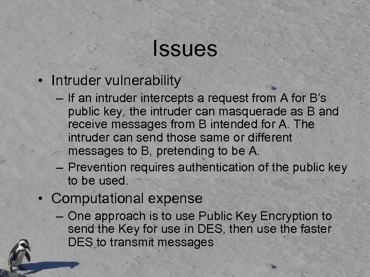Issues • Intruder vulnerability – If an intruder intercepts a request from A for