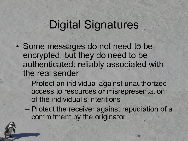 Digital Signatures • Some messages do not need to be encrypted, but they do