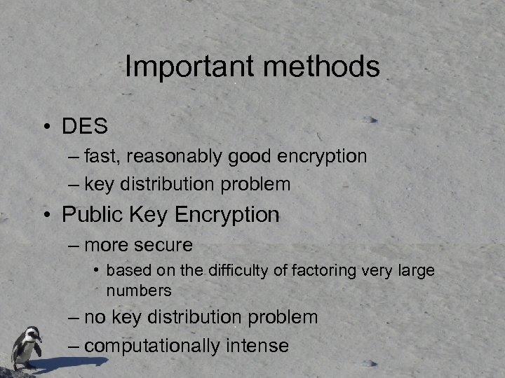 Important methods • DES – fast, reasonably good encryption – key distribution problem •