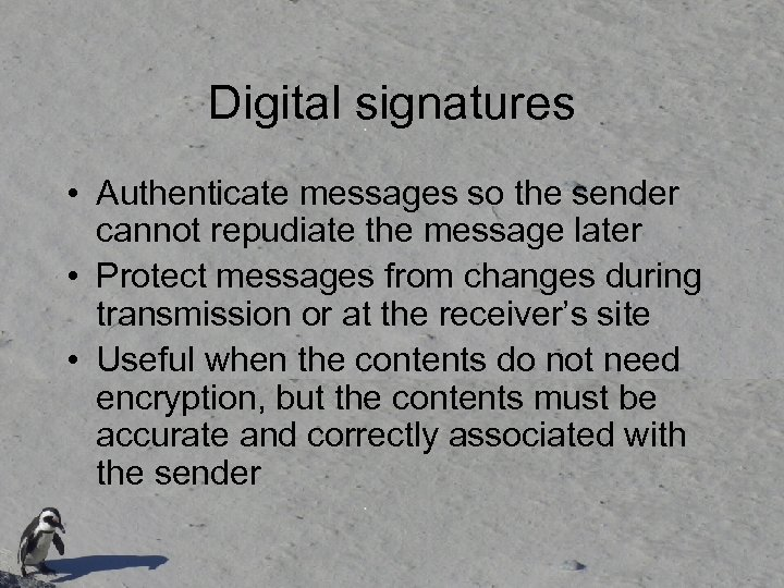Digital signatures • Authenticate messages so the sender cannot repudiate the message later •