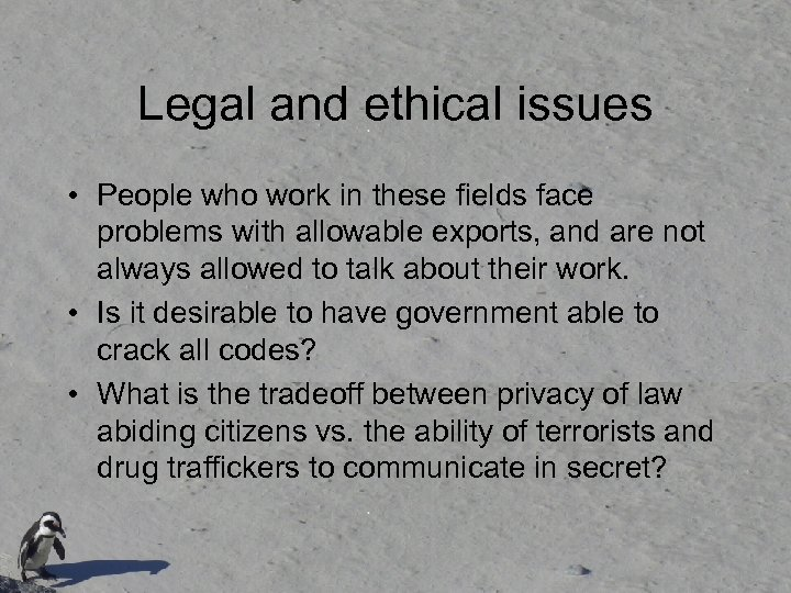 Legal and ethical issues • People who work in these fields face problems with