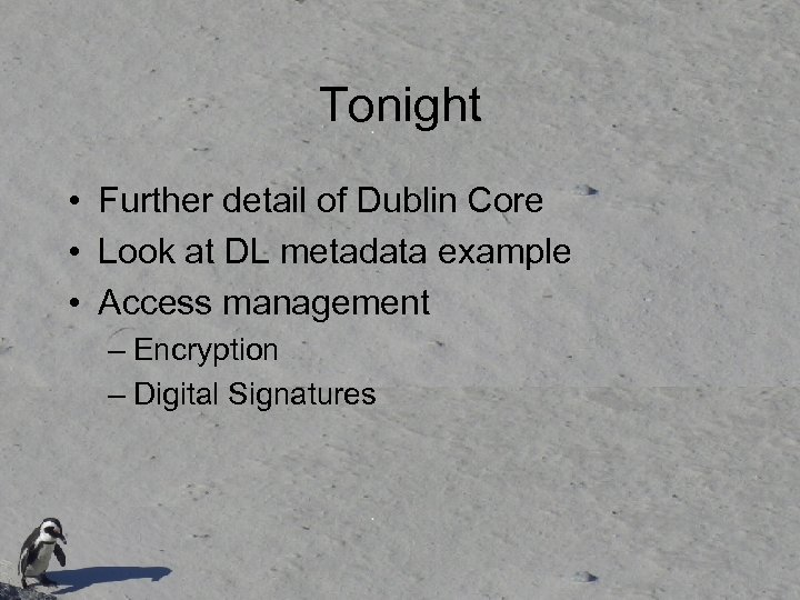 Tonight • Further detail of Dublin Core • Look at DL metadata example •