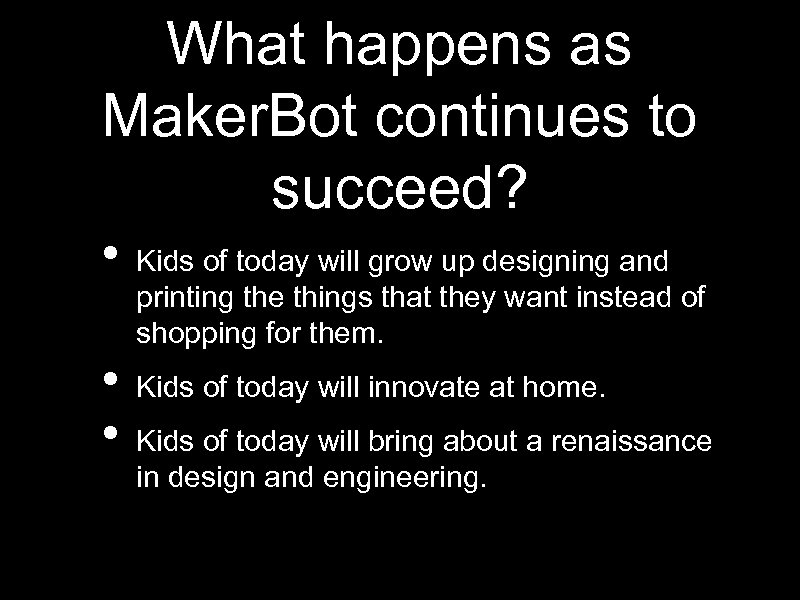 What happens as Maker. Bot continues to succeed? • • • Kids of today