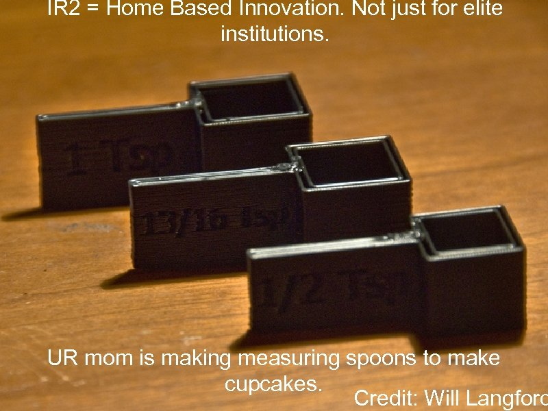 IR 2 = Home Based Innovation. Not just for elite institutions. UR mom is