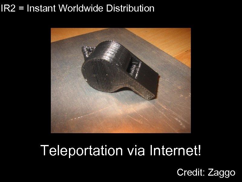 IR 2 = Instant Worldwide Distribution Teleportation via Internet! Credit: Zaggo