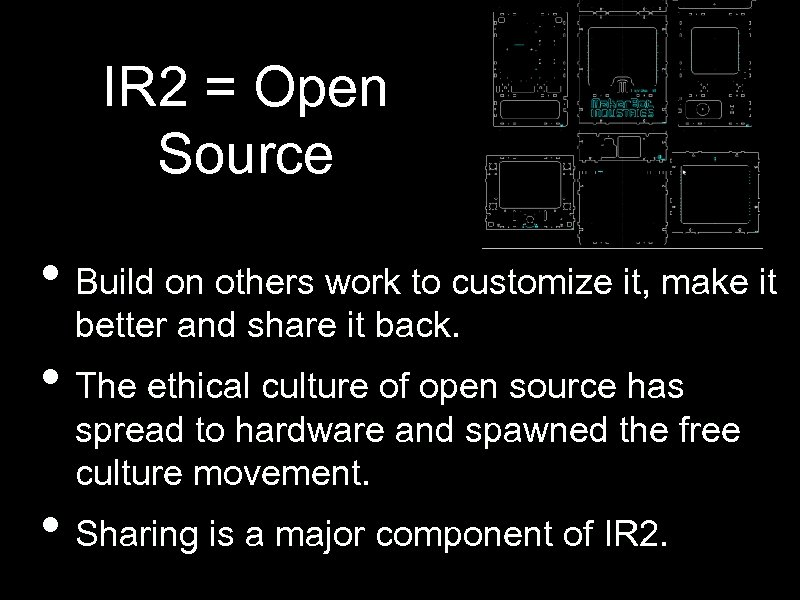 IR 2 = Open Source • Build on others work to customize it, make