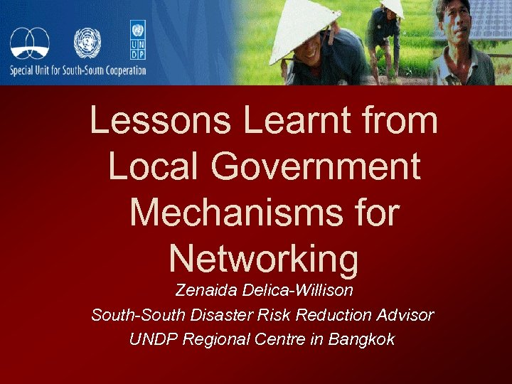 Lessons Learnt from Local Government Mechanisms for Networking Zenaida Delica-Willison South-South Disaster Risk Reduction