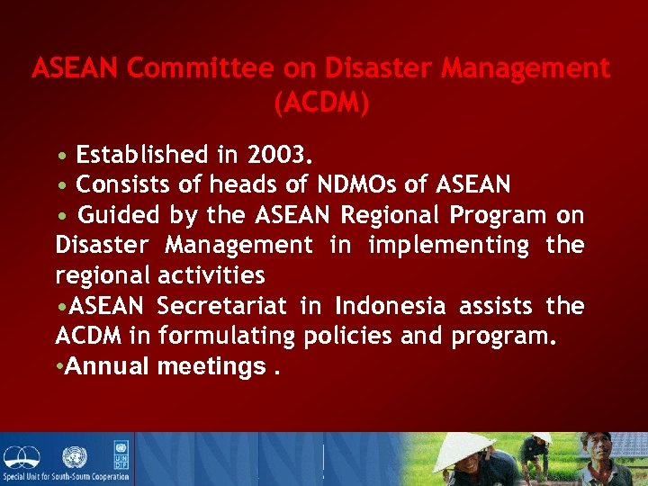 ASEAN Committee on Disaster Management (ACDM) • Established in 2003. • Consists of heads