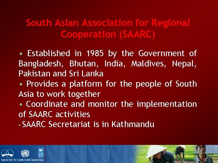 South Asian Association for Regional Cooperation (SAARC) • Established in 1985 by the Government