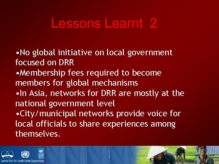 Lessons Learnt 2 • No global initiative on local government focused on DRR •