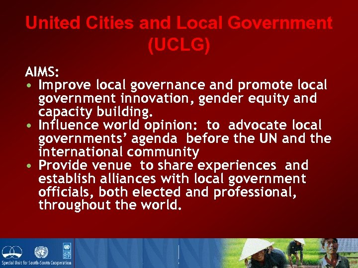 United Cities and Local Government (UCLG) AIMS: • Improve local governance and promote local