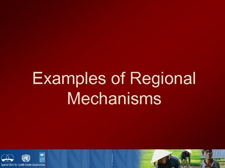 Examples of Regional Mechanisms