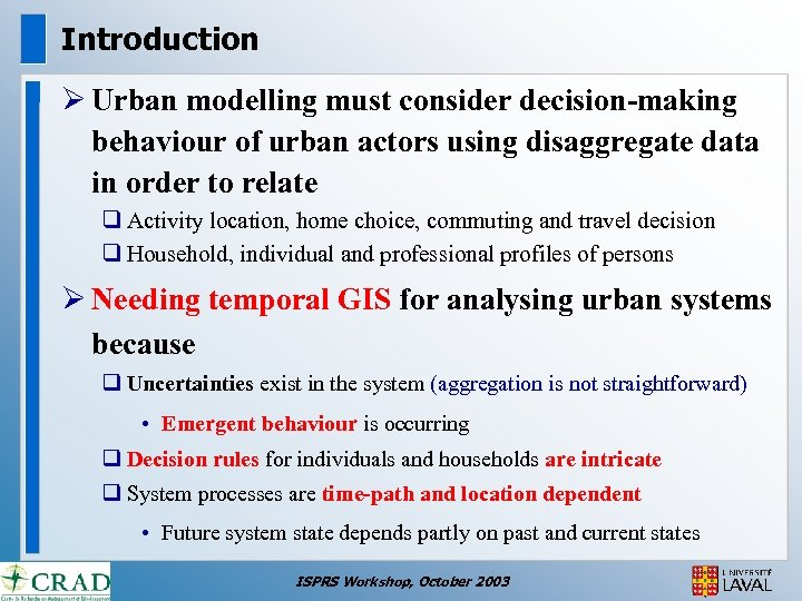 Introduction Ø Urban modelling must consider decision-making behaviour of urban actors using disaggregate data