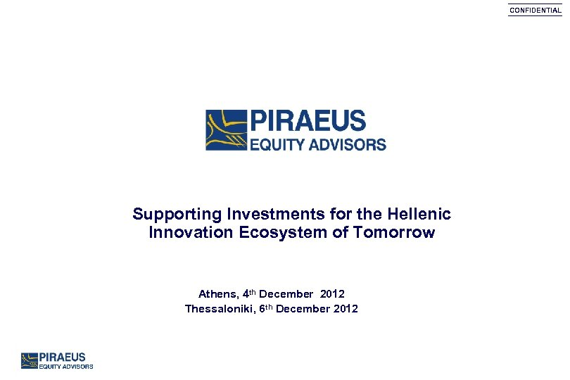 CONFIDENTIAL Supporting Investments for the Hellenic Innovation Ecosystem of Tomorrow Athens, 4 th December