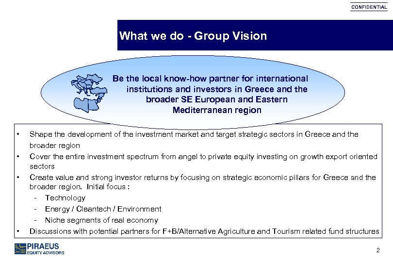 CONFIDENTIAL What we do - Group Vision Be the local know-how partner for international