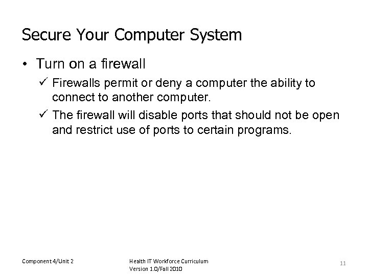 Secure Your Computer System • Turn on a firewall ü Firewalls permit or deny